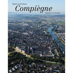 Compiègne : Racines et avenir
